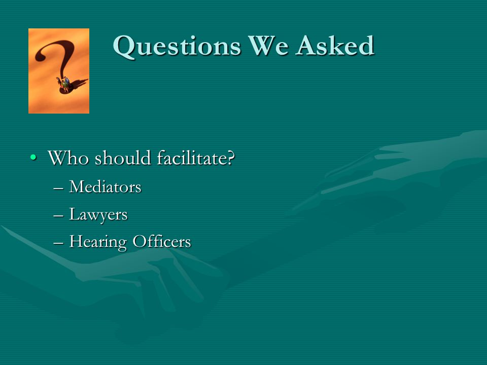 """Questions We Asked Overall question: What changes do we need to make to have parties """"buy into"""" the process?Overall question: What changes do we need"""