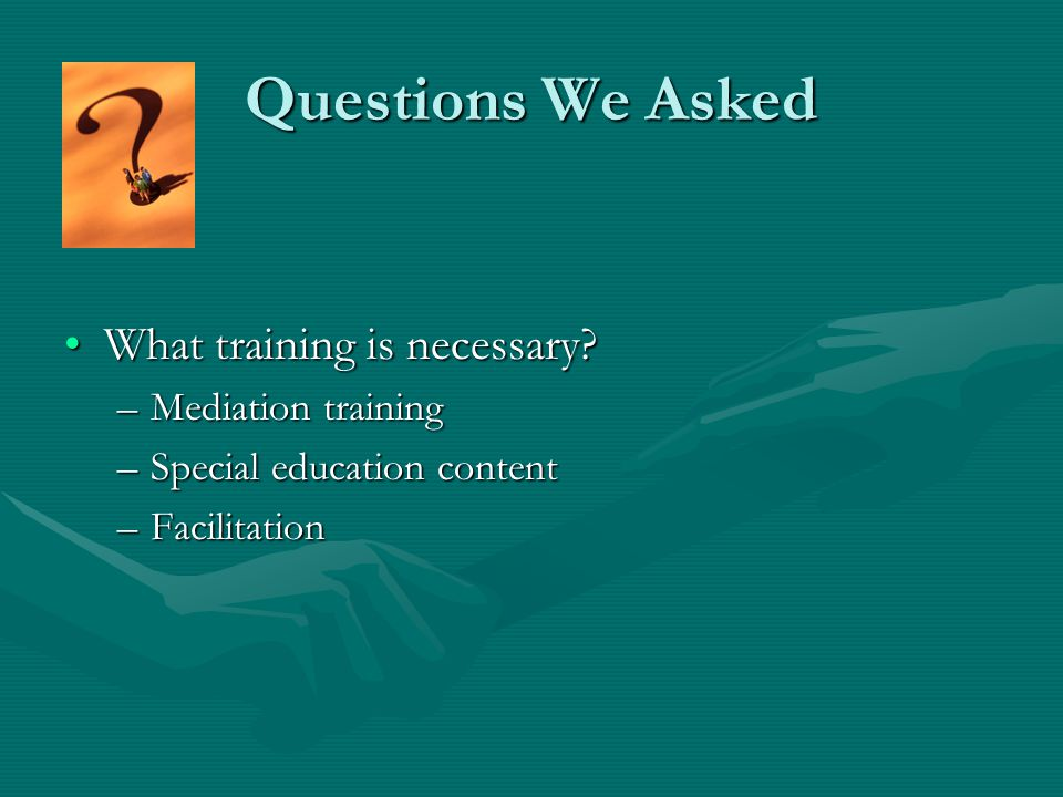 Questions We Asked Who should facilitate Who should facilitate.