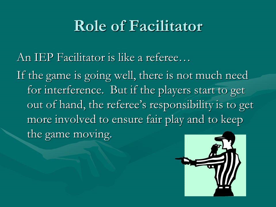 Revised Role of Facilitator Facilitative method onlyFacilitative method only Not a member of the teamNot a member of the team IEP team owns the IEPIEP