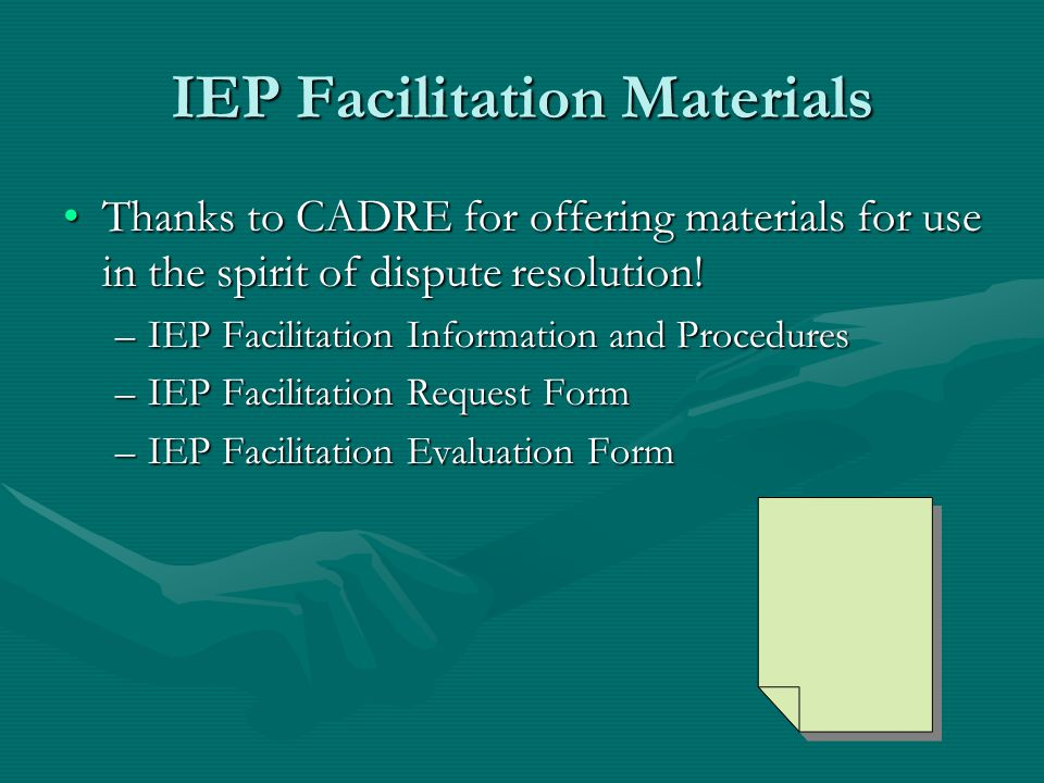 Role of Facilitator An IEP Facilitator is like a referee… If the game is going well, there is not much need for interference. But if the players start