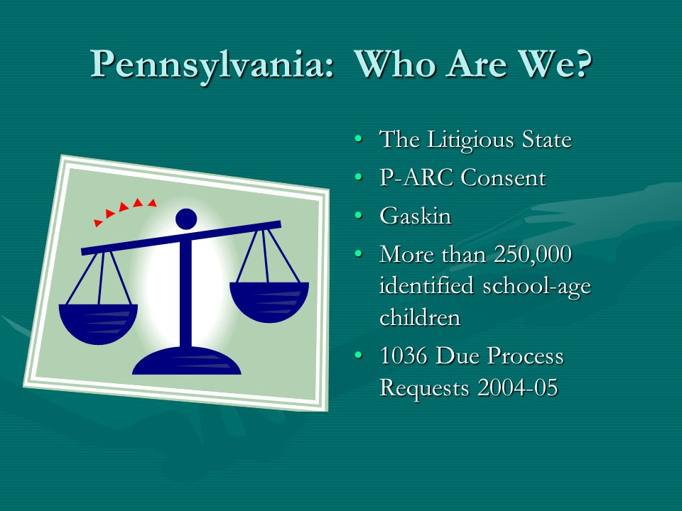 The Litigious State P-ARC Consent Gaskin More than 250,000 identified school-age children 1036 Due Process Requests 2004-05