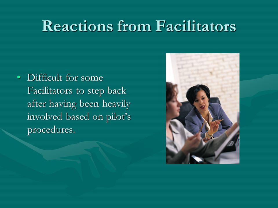 Reactions from Facilitators Some parents view the Facilitator as an advocate and are looking for help in writing the IEP.