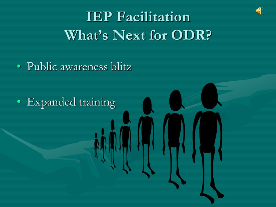 Where Are We Now? For 2004-05, ODR received 37 IEP Facilitation requests.For 2004-05, ODR received 37 IEP Facilitation requests. 24 IEP Facilitations