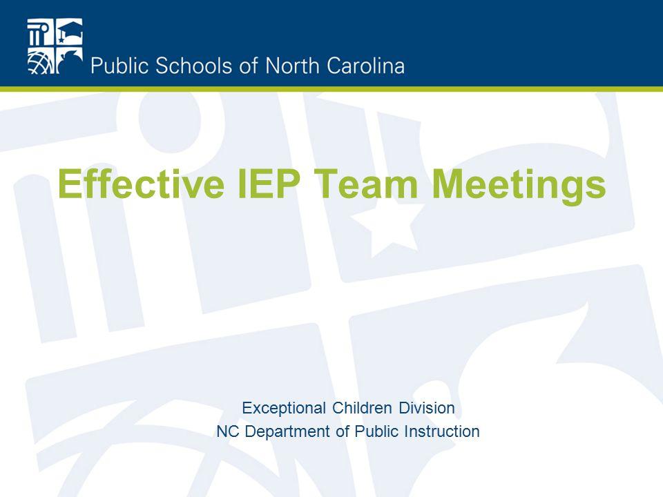 Effective IEP Team Meetings Exceptional Children Division NC Department of Public Instruction
