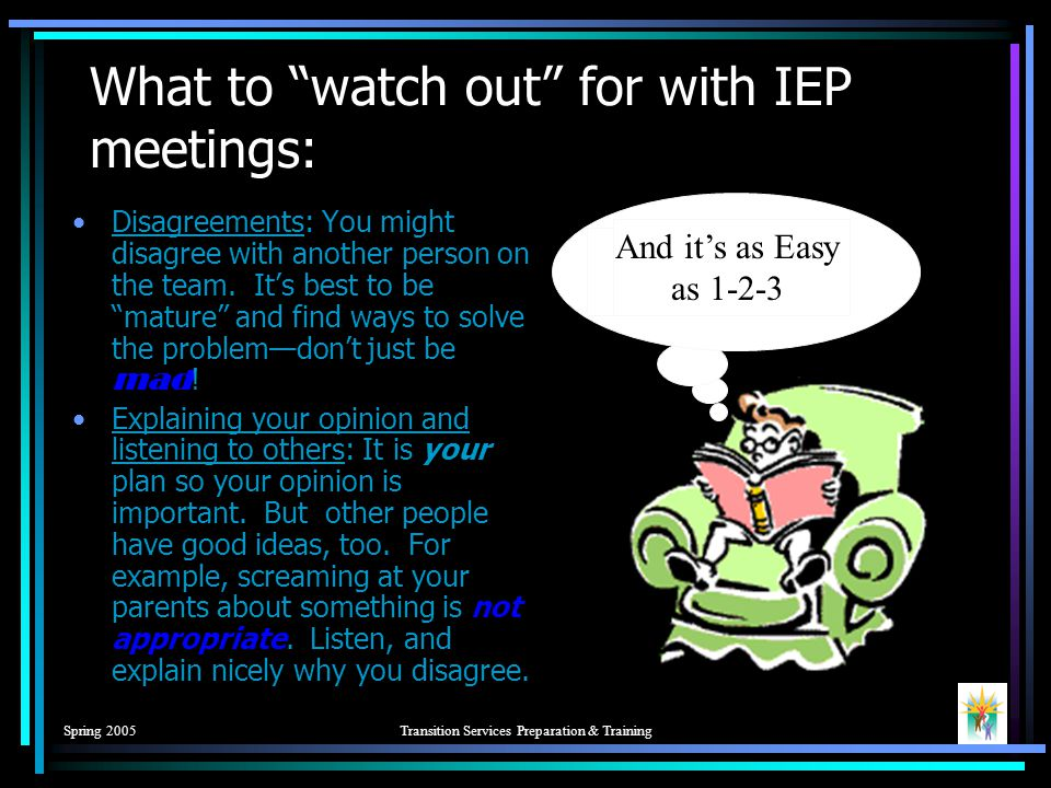 Spring 2005Transition Services Preparation & Training So what is an IEP meeting.