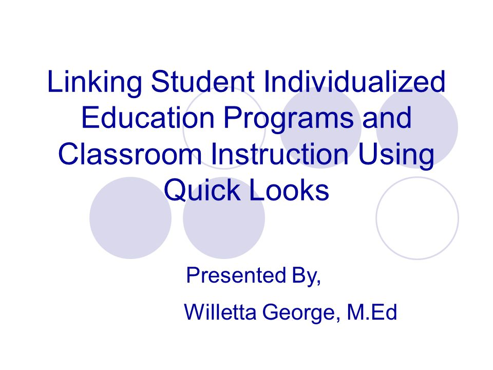 Linking Student Individualized Education Programs and Classroom Instruction Using Quick Looks Willetta George, M.Ed Presented By,