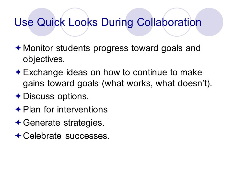 Use Quick Looks During Collaboration  Monitor students progress toward goals and objectives.