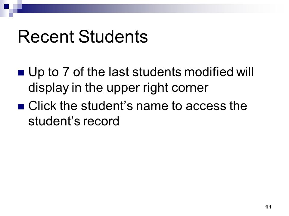 11 Recent Students Up to 7 of the last students modified will display in the upper right corner Click the student's name to access the student's recor