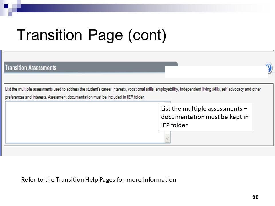 30 Transition Page (cont) List the multiple assessments – documentation must be kept in IEP folder Refer to the Transition Help Pages for more informa