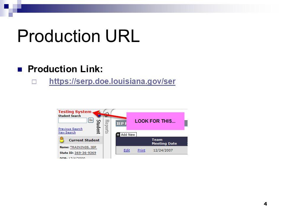 4 Production URL Production Link:  https://serp.doe.louisiana.gov/serhttps://serp.doe.louisiana.gov/ser