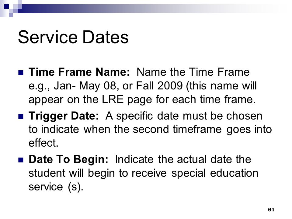 61 Service Dates Time Frame Name: Name the Time Frame e.g., Jan- May 08, or Fall 2009 (this name will appear on the LRE page for each time frame. Trig