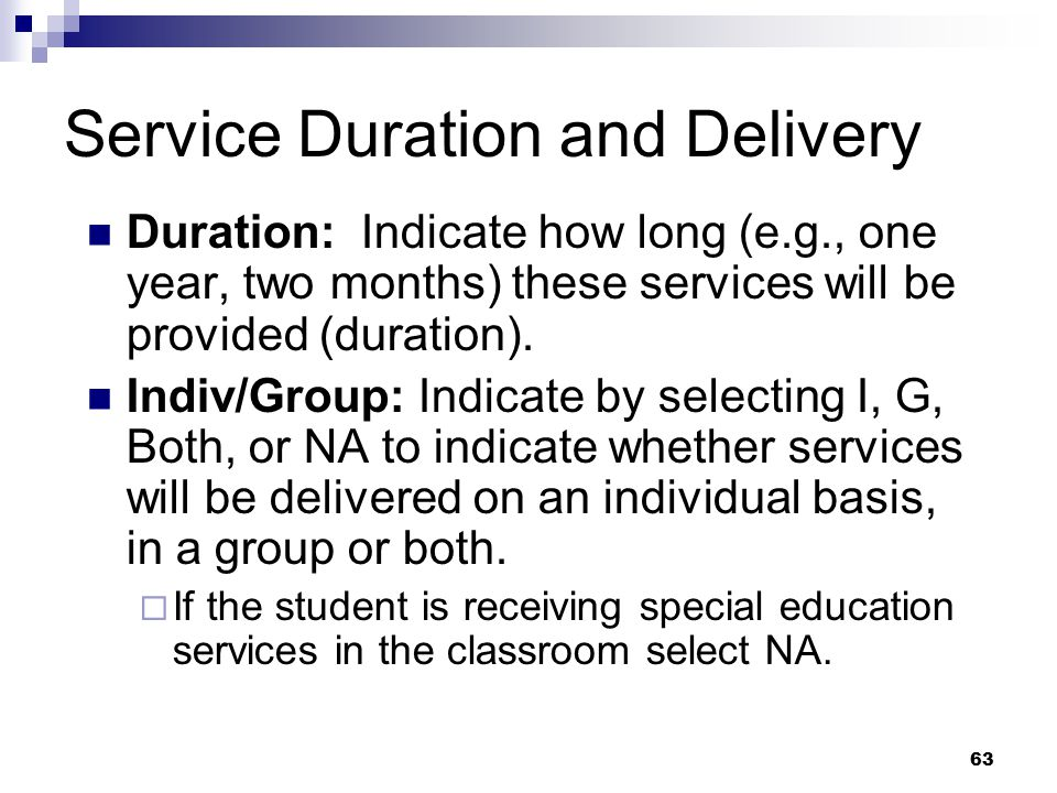 63 Duration: Indicate how long (e.g., one year, two months) these services will be provided (duration). Indiv/Group: Indicate by selecting I, G, Both,