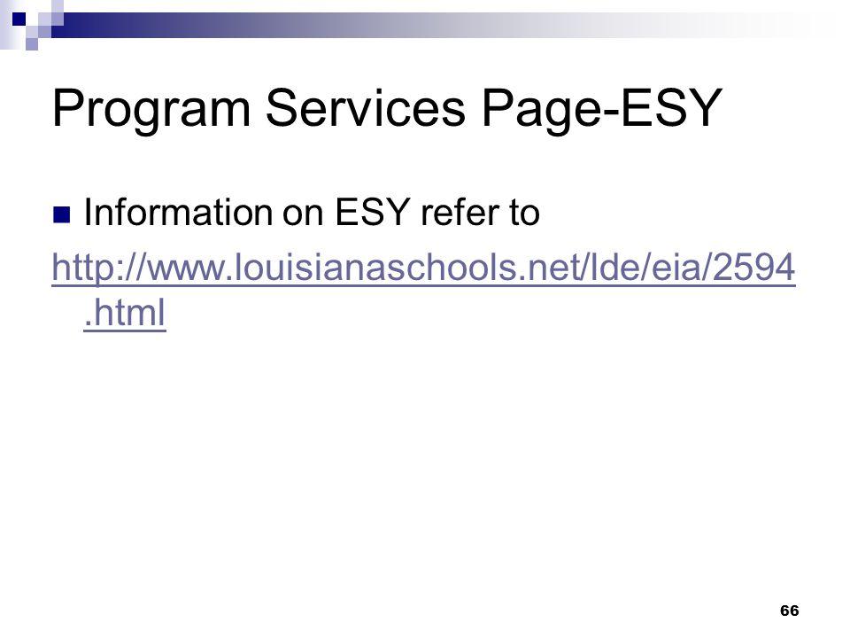 66 Program Services Page-ESY Information on ESY refer to http://www.louisianaschools.net/lde/eia/2594.html