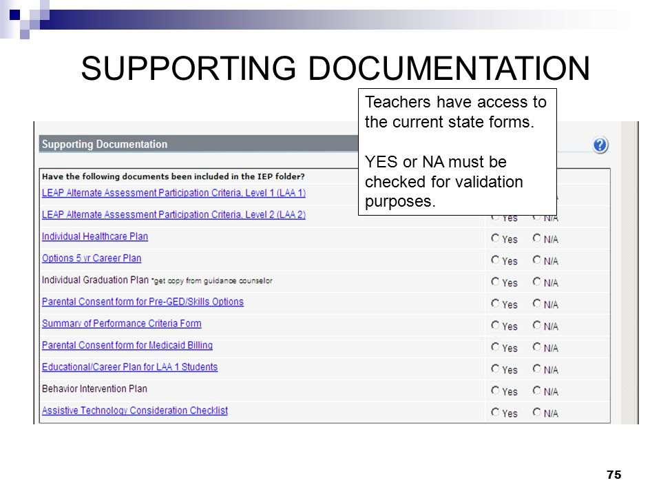 75 SUPPORTING DOCUMENTATION Teachers have access to the current state forms. YES or NA must be checked for validation purposes.