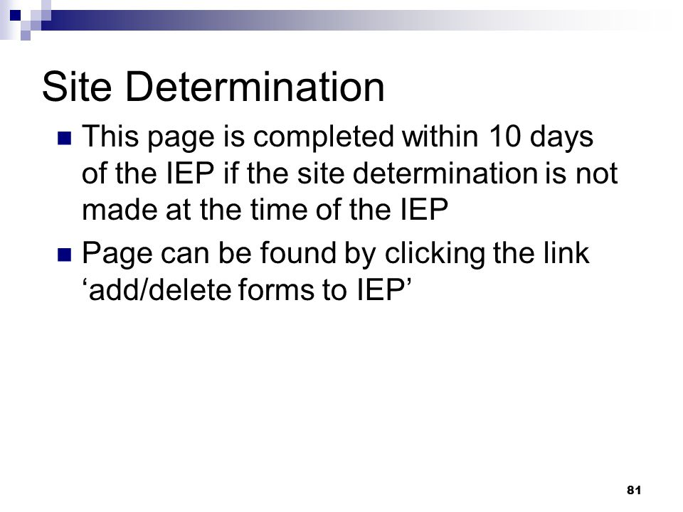 81 Site Determination This page is completed within 10 days of the IEP if the site determination is not made at the time of the IEP Page can be found