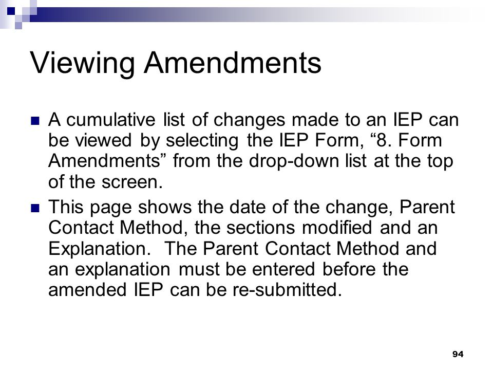 """94 Viewing Amendments A cumulative list of changes made to an IEP can be viewed by selecting the IEP Form, """"8. Form Amendments"""" from the drop-down lis"""