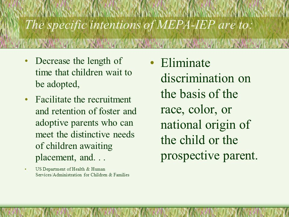 Guidelines of MEPA-IEP MEPA-IEP also complements the emphasis of the 1997 Adoption and Safe Families Act (ASFA) on a child s health and safety as the paramount concern in child welfare decisions.