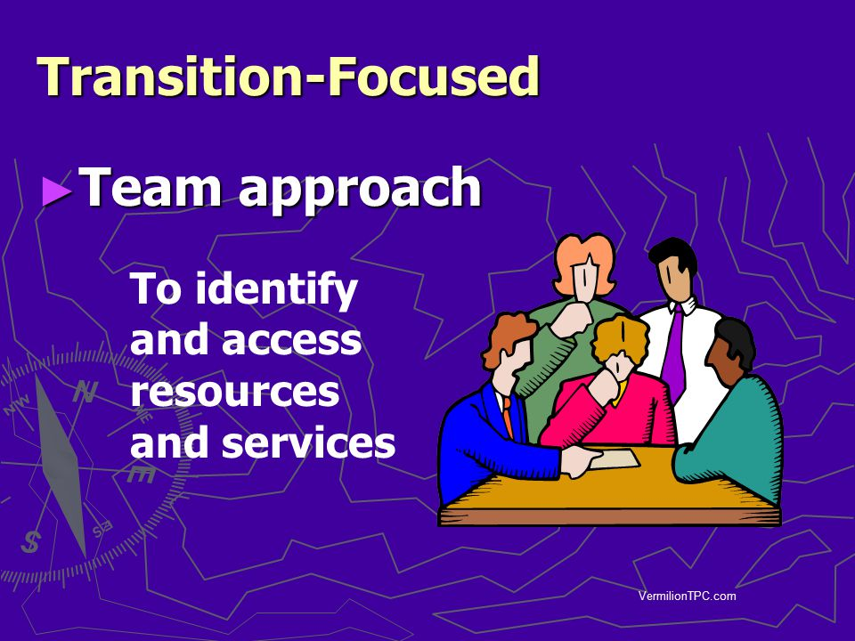 VermilionTPC.com Transition-Focused ► Team approach To identify and access resources and services