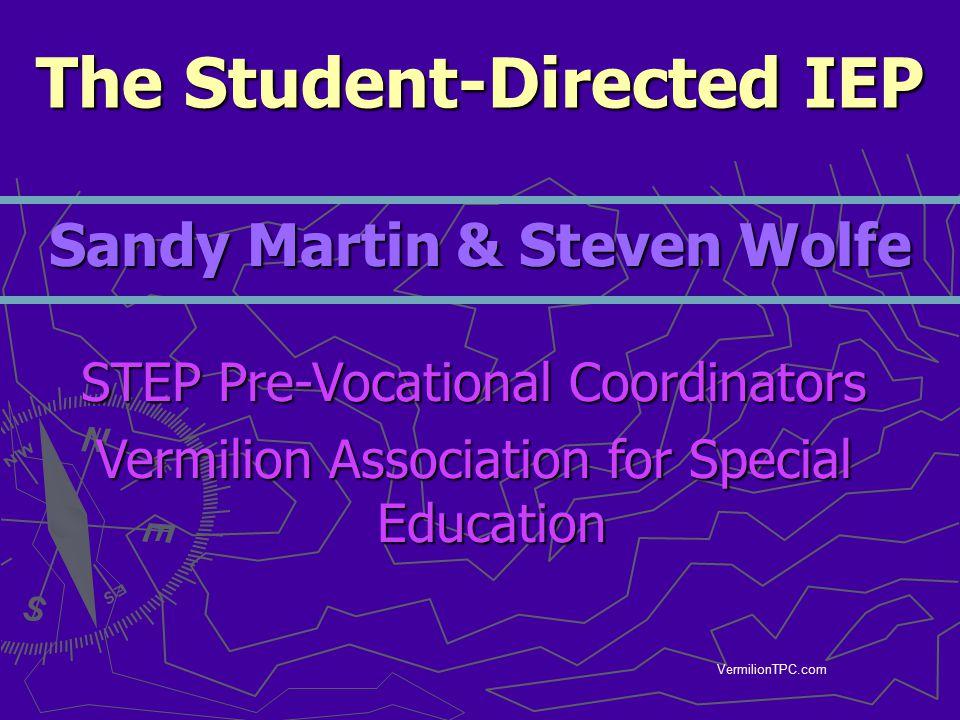 VermilionTPC.com Sandy Martin & Steven Wolfe The Student-Directed IEP STEP Pre-Vocational Coordinators Vermilion Association for Special Education