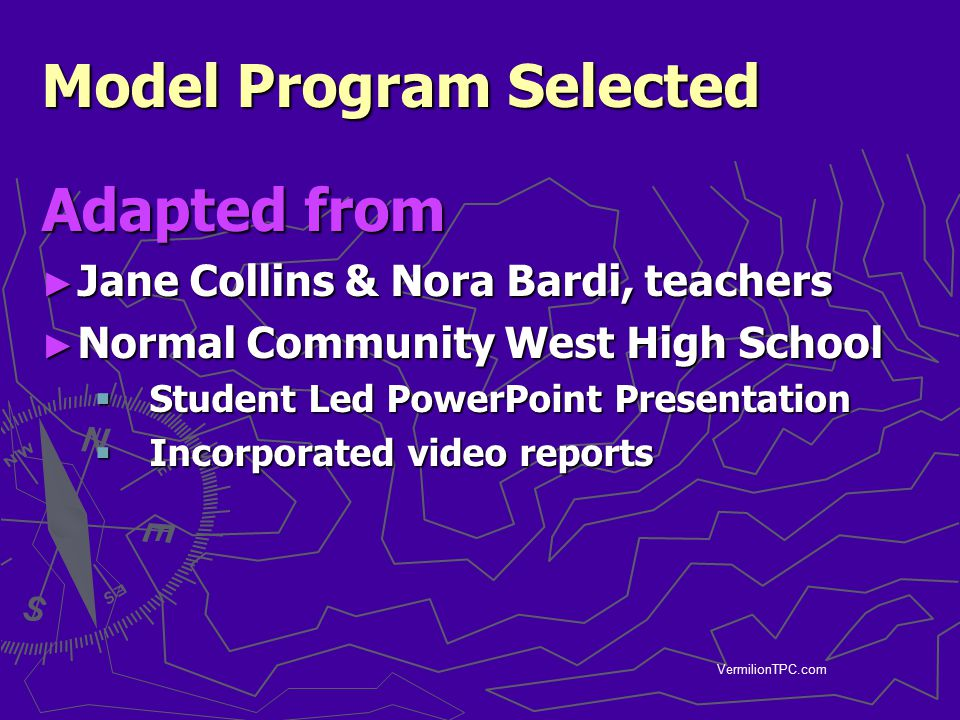 VermilionTPC.com Model Program Selected Adapted from ► Jane Collins & Nora Bardi, teachers ► Normal Community West High School  Student Led PowerPoin