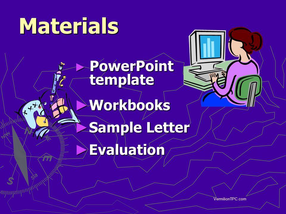 VermilionTPC.com Materials Materials ► PowerPoint template ► Workbooks ► Sample Letter ► Evaluation