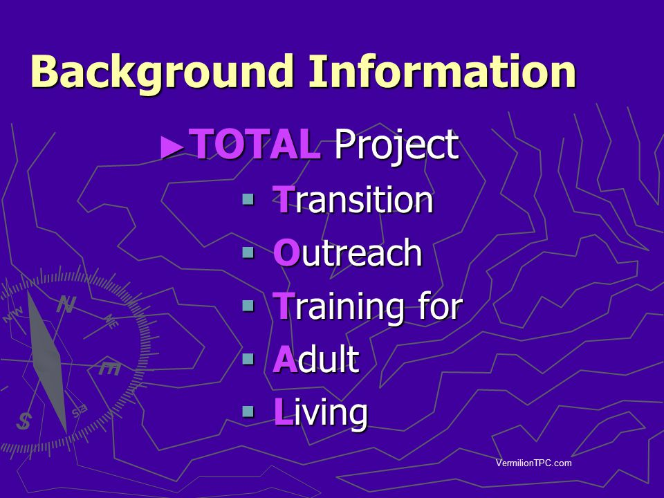 Background Information ► TOTAL Project  Transition  Outreach  Training for  Adult  Living