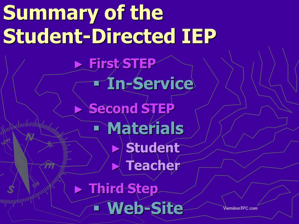 VermilionTPC.com Summary of the Student-Directed IEP ► First STEP  In-Service ► Second STEP  Materials ► Student ► Teacher ► Third Step  Web-Site