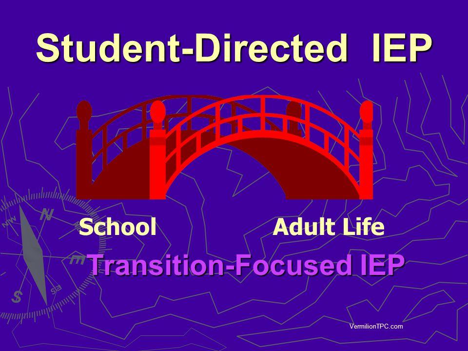 VermilionTPC.com Student-Directed IEP Transition-Focused IEP SchoolAdult Life
