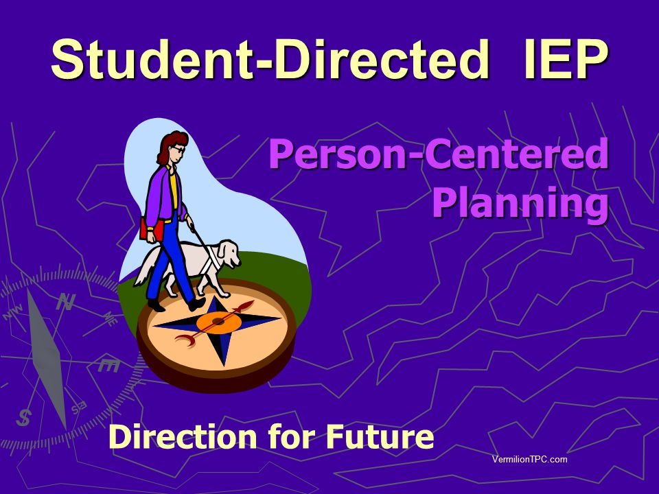 VermilionTPC.com Student-Directed IEP Direction for Future Person-Centered Planning