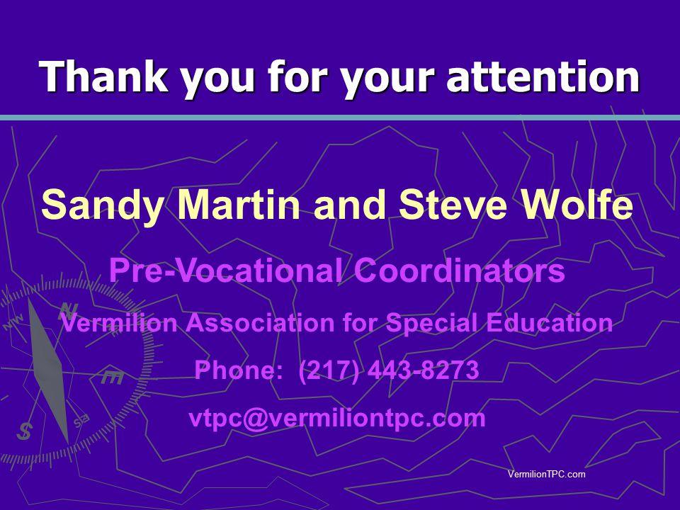 VermilionTPC.com Thank you for your attention Sandy Martin and Steve Wolfe Pre-Vocational Coordinators Vermilion Association for Special Education Pho