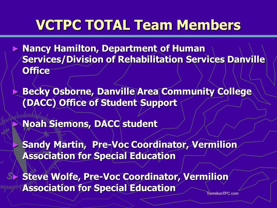 VermilionTPC.com VCTPC TOTAL Team Members ► Nancy Hamilton, Department of Human Services/Division of Rehabilitation Services Danville Office ► Becky O