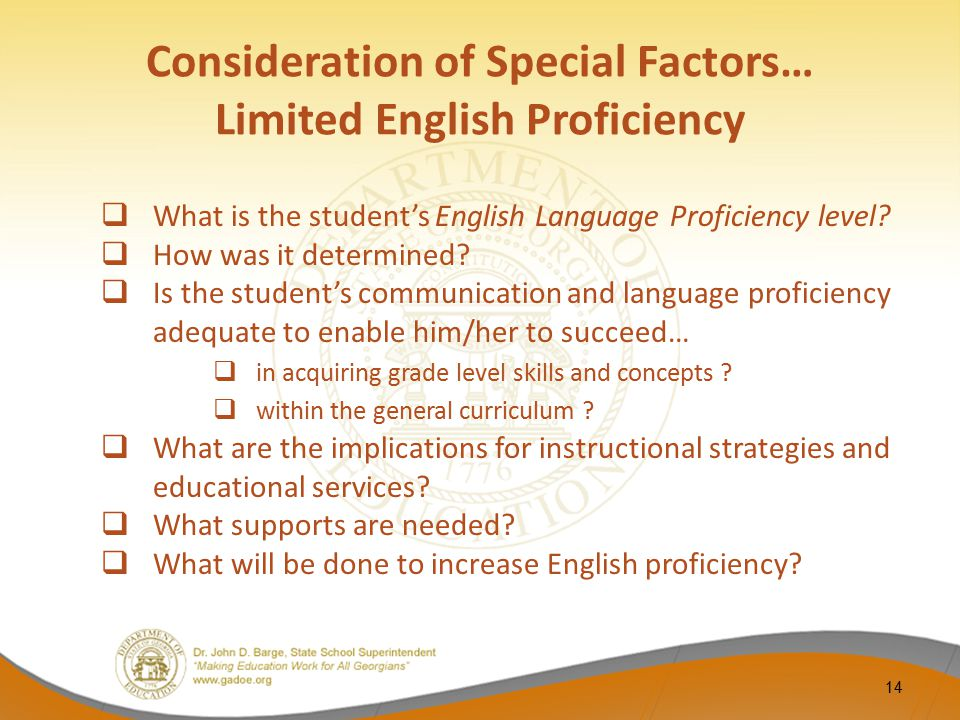 Consideration of Special Factors… Limited English Proficiency  What is the student's English Language Proficiency level?  How was it determined?  I