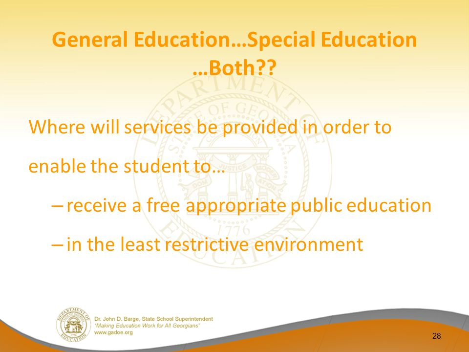 General Education…Special Education …Both?? Where will services be provided in order to enable the student to… – receive a free appropriate public edu
