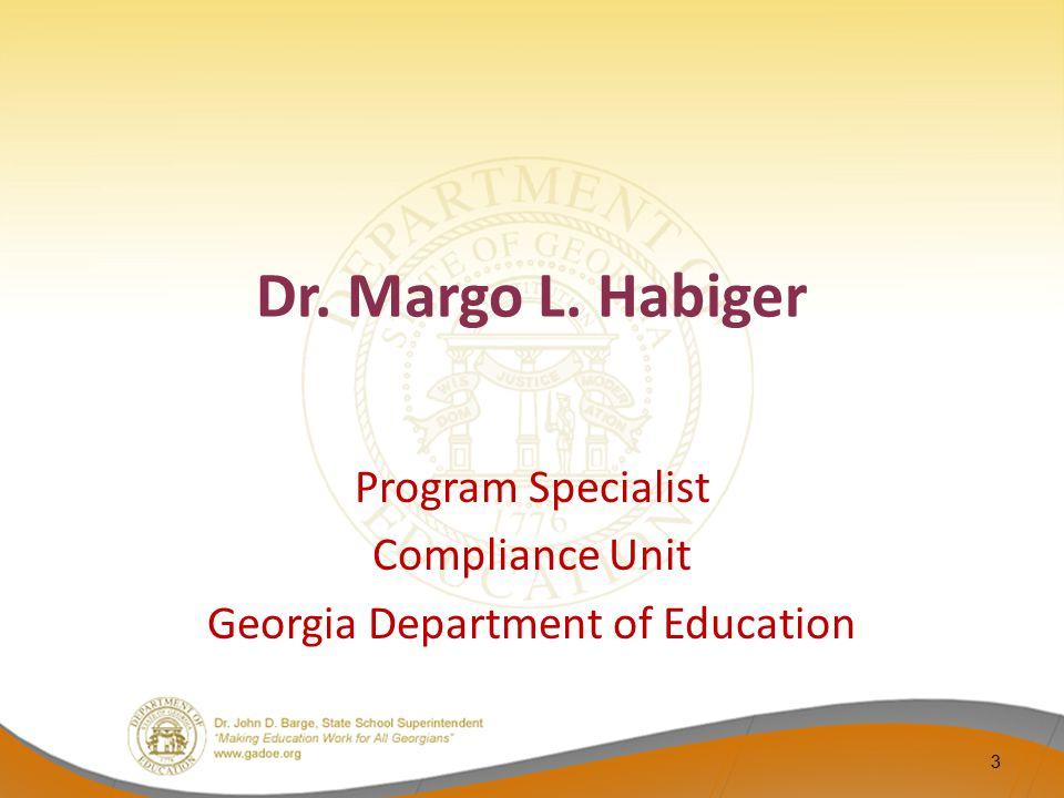 Dr. Margo L. Habiger Program Specialist Compliance Unit Georgia Department of Education 3