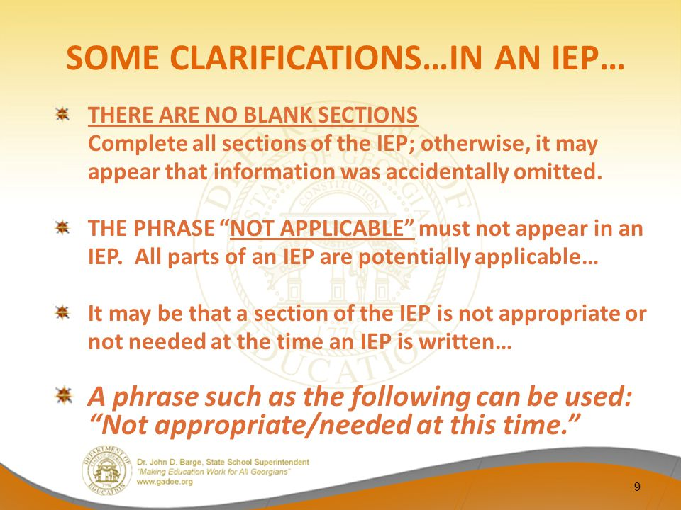 BEST PRACTICES IN DEVELOPING COMPLIANT IEPS MODULE 1 GENERAL INFORMATION; TEAM MEMBER ATTENDANCE; NOTICE OF MEETING; PARENT PARTICIPATION DOCUMENTATION PLAAFP: RESULTS OF MOST RECENT EVALUATIONS AS WELL AS STATE AND DISTRICT TESTING PLAAFP: ACADEMIC, DEVELOPMENTAL, AND/OR FUNCTIONAL STRENGTHS PLAAFP: PARENTAL CONCERNS AND IMPACT OF THE DISABILITY MODULE 2 PLAAFP: ACADEMIC, DEVELOPMENTAL, AND/OR FUNCTIONAL NEEDS/DEFICITS AND… CURRICULUM BASED MEASUREMENT MODULE 3MEASURABLE GOALS: PROGRESS MONITORING ALIGNMENT OF GOALS AND NEEDS MODULE 4STUDENT SUPPORTS: ACCOMMODATIONS AND ALIGNMENT OF ACCOMMODATIONS WITH NEEDS SUPPLEMENTAL AIDES AND SERVICES SUPPORTS FOR SCHOOL PERSONNEL MODULE 5CONSIDERATION OF SPECIAL FACTORS; PLACEMENT; AND EXTENDED SCHOOL YEAR 10