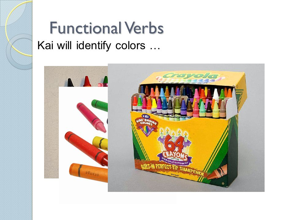 Functional Verbs Kai will identify colors …