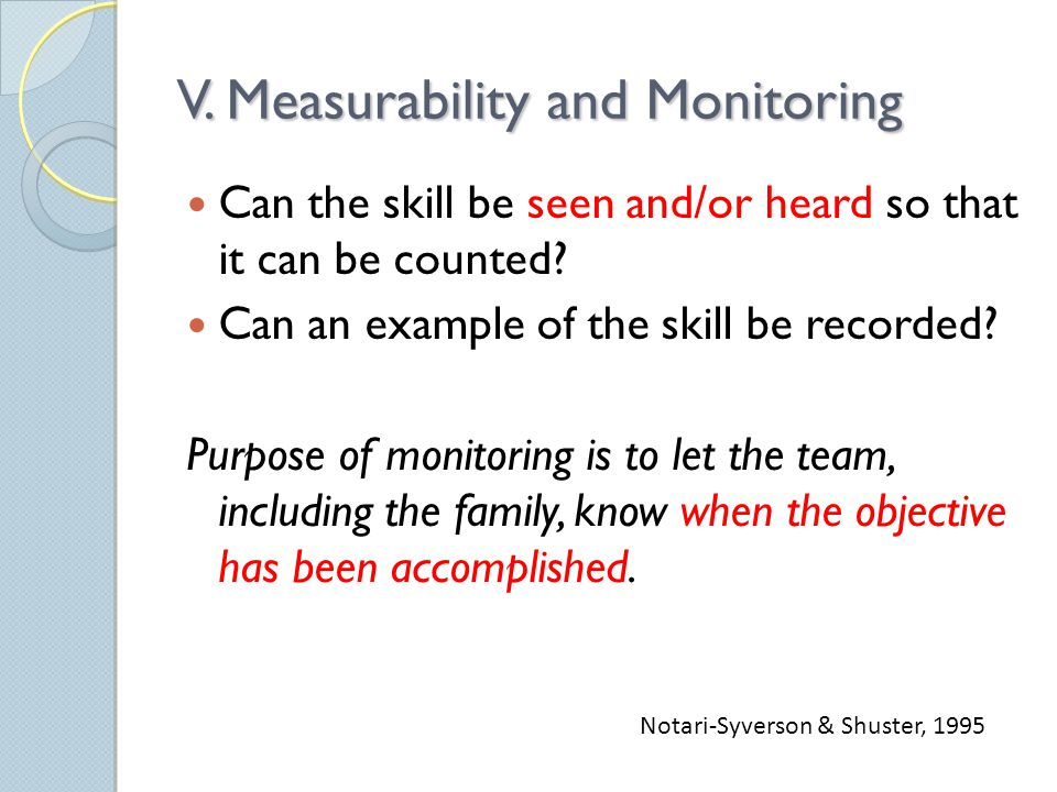 V. Measurability and Monitoring Can the skill be seen and/or heard so that it can be counted.
