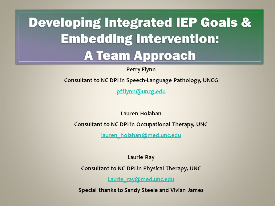 Developing Integrated IEP Goals & Embedding Intervention: A Team Approach Perry Flynn Consultant to NC DPI in Speech-Language Pathology, UNCG pfflynn@