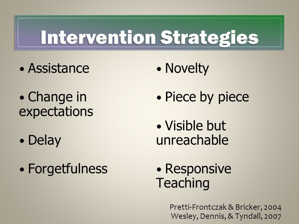 Assistance Change in expectations Delay Forgetfulness Novelty Piece by piece Visible but unreachable Responsive Teaching Pretti-Frontczak & Bricker, 2