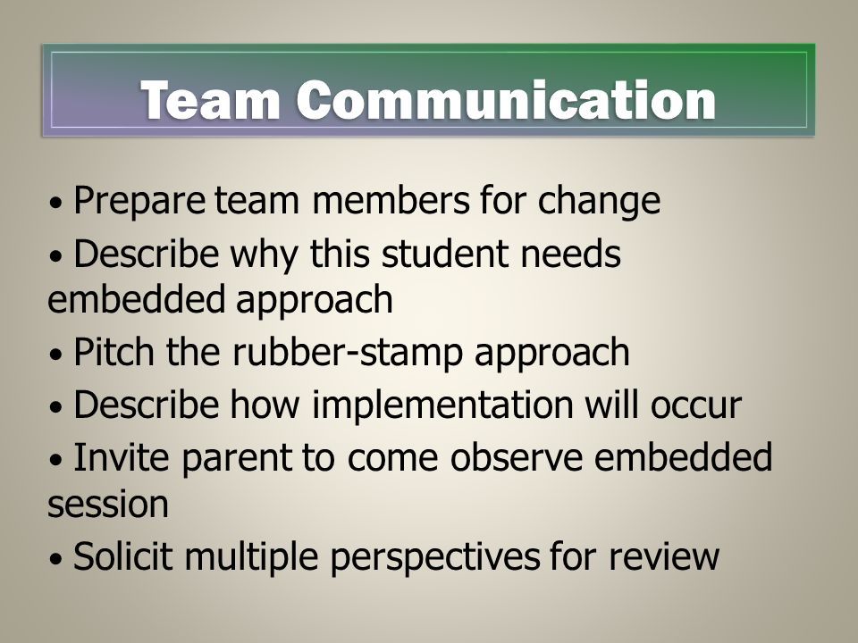 Prepare team members for change Describe why this student needs embedded approach Pitch the rubber-stamp approach Describe how implementation will occ