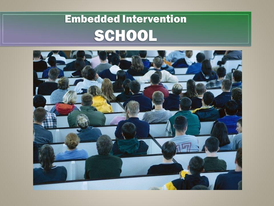 Embedded Intervention SCHOOL SCHOOL