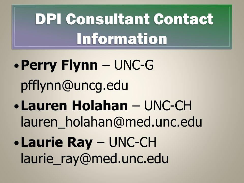 Perry Flynn – UNC-G pfflynn@uncg.edu Lauren Holahan – UNC-CH lauren_holahan@med.unc.edu Laurie Ray – UNC-CH laurie_ray@med.unc.edu