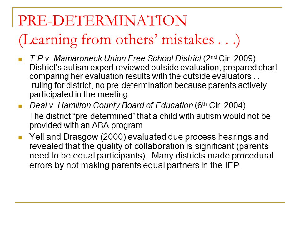 PRE-DETERMINATION (Learning from others' mistakes...) T.P v. Mamaroneck Union Free School District (2 nd Cir. 2009). District's autism expert reviewed