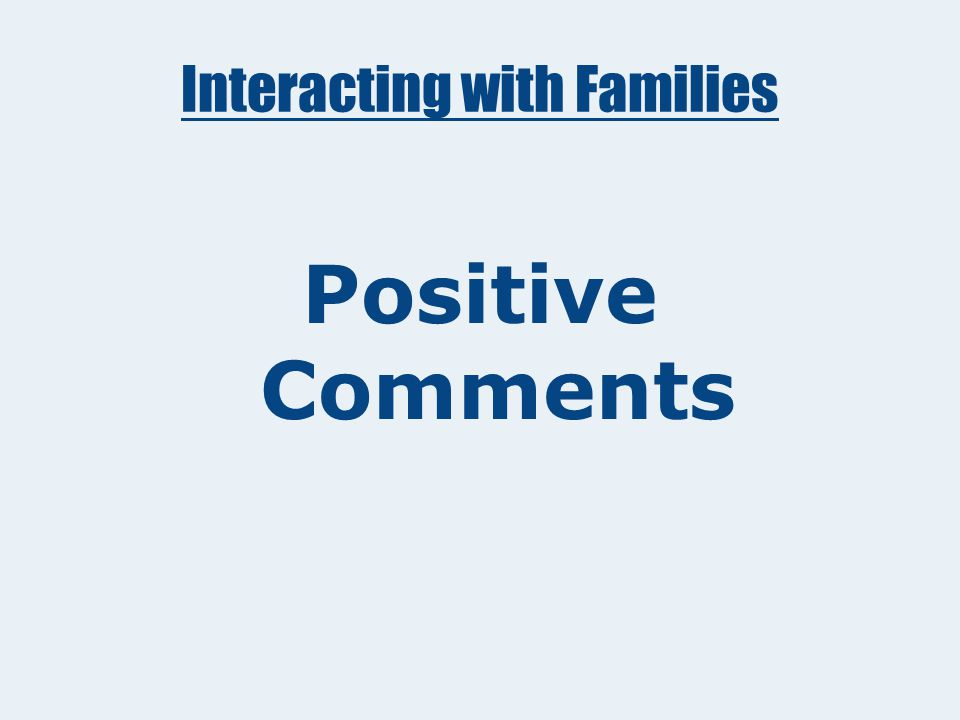 Interacting with Families Challenging Situation #5: Families confront you with statements expressing dissatisfaction or anger.