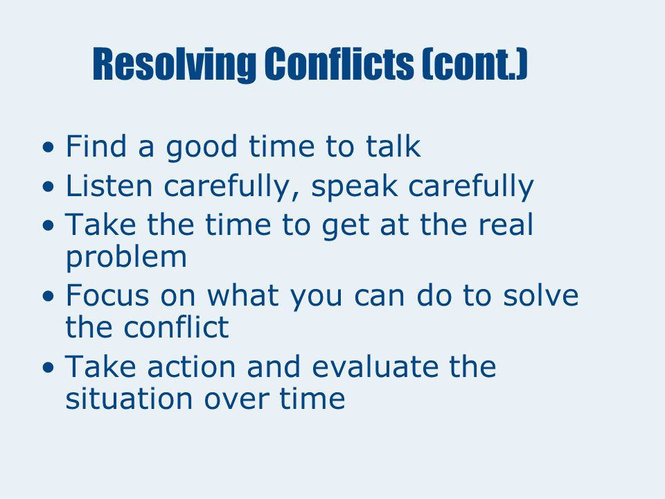 "Resolving Conflicts (cont.) Use ""I"" messages the feeling the situation the reason ""I feel__________when________ because____________."""