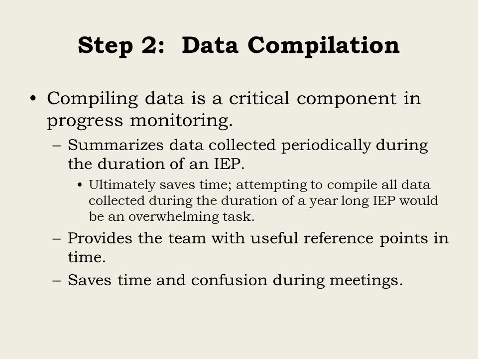 Step 2: Data Compilation Compiling data is a critical component in progress monitoring.