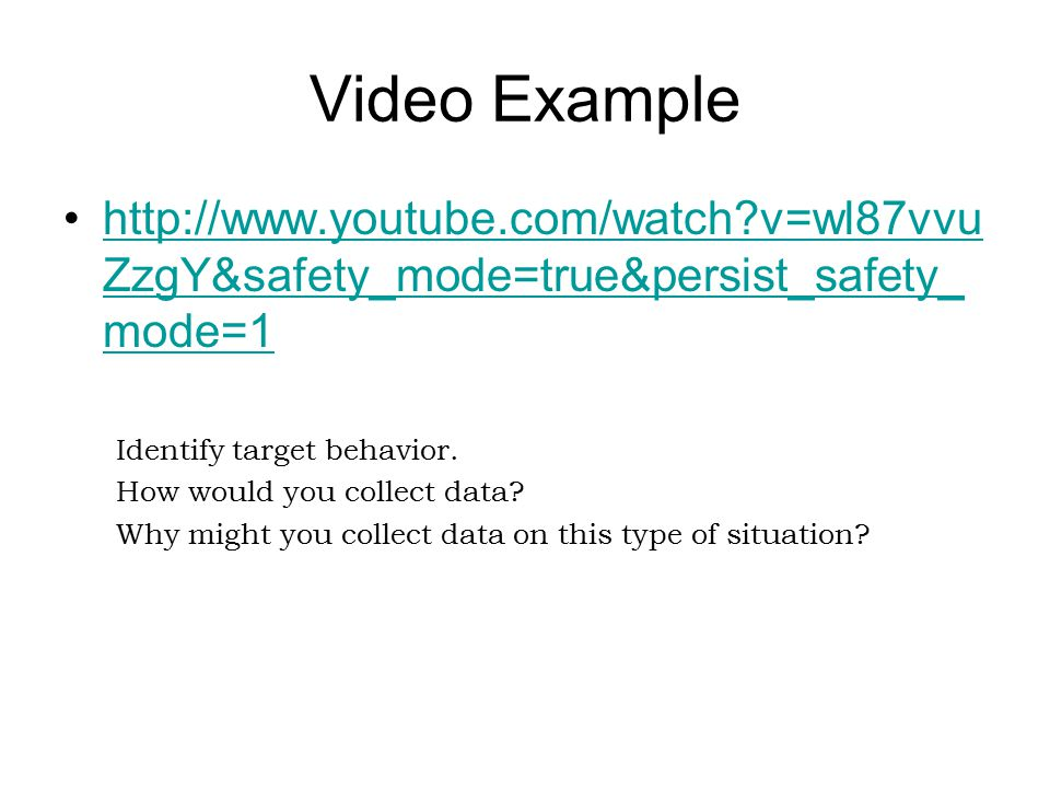Video Example http://www.youtube.com/watch v=wl87vvu ZzgY&safety_mode=true&persist_safety_ mode=1http://www.youtube.com/watch v=wl87vvu ZzgY&safety_mode=true&persist_safety_ mode=1 Identify target behavior.