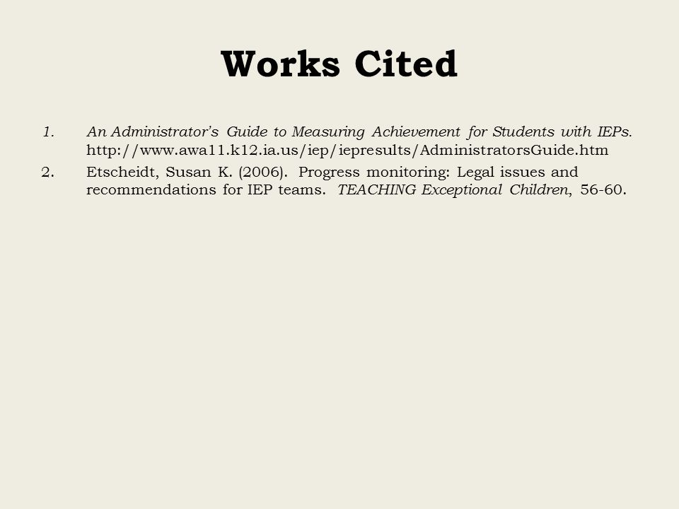 Works Cited 1.An Administrator ' s Guide to Measuring Achievement for Students with IEPs.