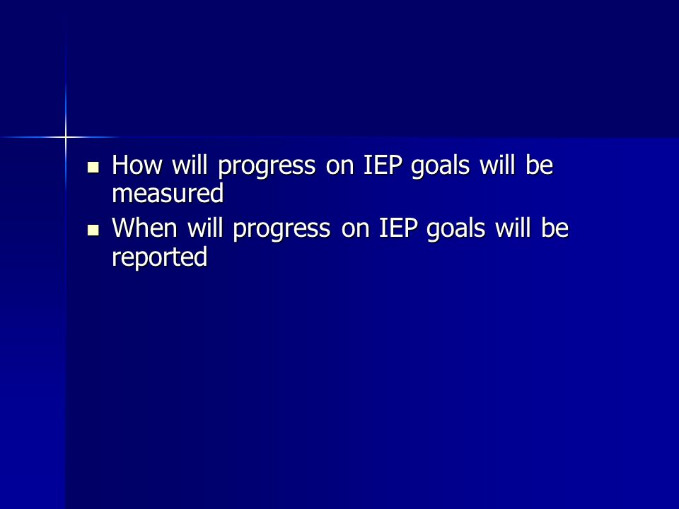 How will progress on IEP goals will be measured How will progress on IEP goals will be measured When will progress on IEP goals will be reported When will progress on IEP goals will be reported