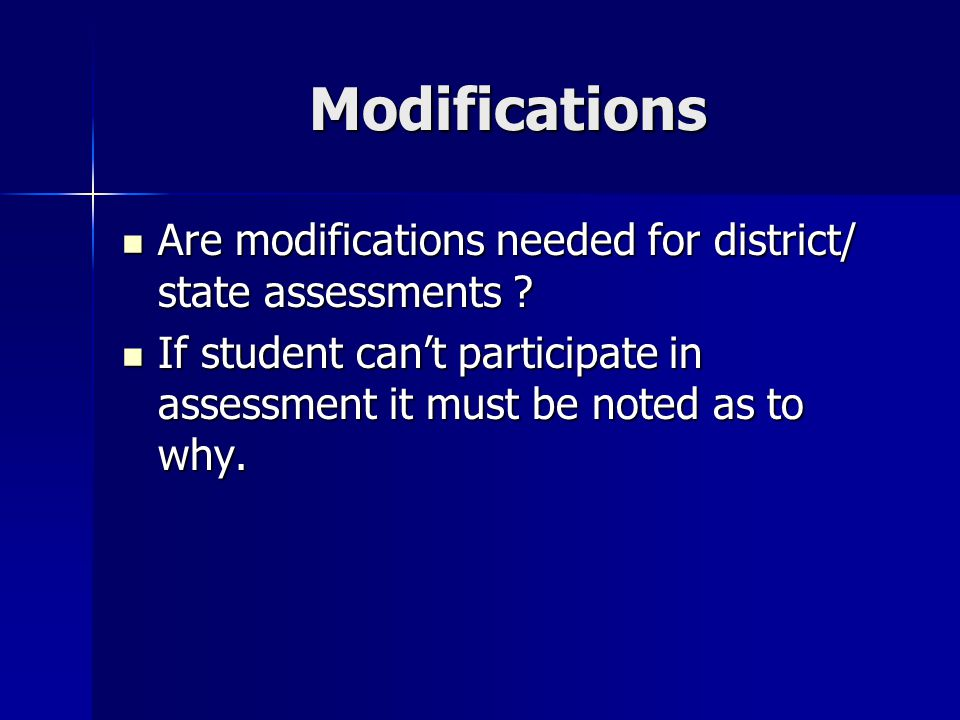 Modifications Are modifications needed for district/ state assessments .